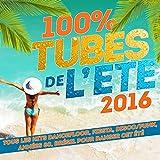 100% Tubes de l'été 2016 (Tous les Hits Dancefloor, Fiesta, Disco/Funk, Années 80, Brésil pour danser cet été)