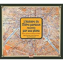 Histoire du Métro Parisien racontée par ses Plans (l')