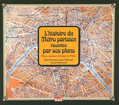 Histoire du Métro Parisien racontée par ses Plans (l') par Julian Pépinster