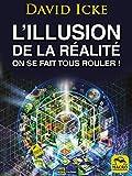L'Illusion de la Réalité, On se fait tous rouler !: Les révélations les plus complètes jamais écrites sur l'humanité (Vérités Cachées)