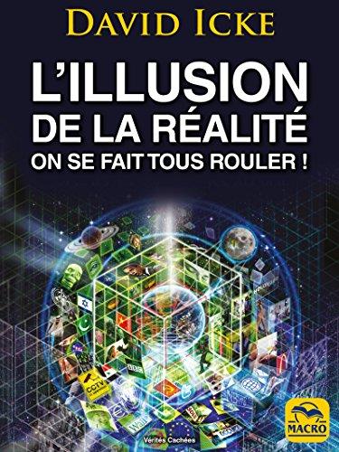 L'Illusion de la Réalité, On se fait tous rouler !: Les révélations les plus complètes jamais écrites sur l'humanité