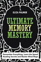 Ultimate Memory Mastery: Remember Everything, Learn the Speed Reading Secrets and Master Mind Maps by Eliza Palmer (2014-03-01)