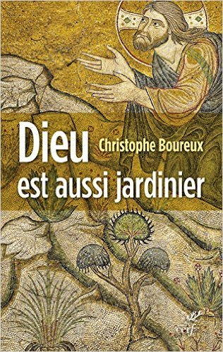 Dieu est aussi jardinier : Une lecture de la première écologie du monde de Christophe Boureux ( 23 octobre 2014 )
