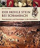 Der Hohle Stein bei Schambach: Neandertaler und Eiszeitjäger in der Altmühlalb (Archäologie in Bayern) - Karl Heinz Rieder