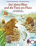 Der kleine Biber und die Tiere am Fluss Eine Geschichte mit vielen Sachinformationen, mit Audio CD