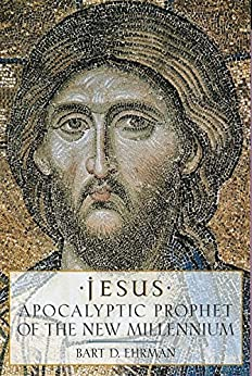 Jesus: Apocalyptic Prophet of the New Millennium by [Ehrman, Bart D.]
