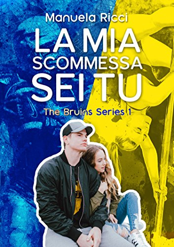 La Mia Scommessa Sei Tu (The Bruins Series)