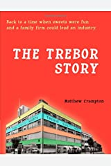 The Trebor Story: How a Tiny Family Firm Making Sweets in London's East End Became Britain's Biggest Sugar Confectioner, Creating Iconic Brands Before Selling to Cadbury and Later Kraft Foods Hardcover