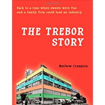 The Trebor Story: How a Tiny Family Firm Making Sweets in London's East End Became Britain's Biggest Sugar Confectioner, Creating Iconic Brands Before Selling to Cadbury and Later Kraft Foods