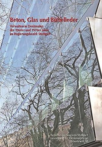 Beton, Glas und Büffelleder: Verwalten in Denkmalen der 1960er und 1970er Jahre im Regierungsbezirk Stuttgart (Arbeitshefte Regierungspräsidium Stuttgart - Landesamt für (Besatzung Glas)