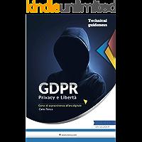 GDPR: Privacy e Libertà, Corso di sopravvivenza all'era digitale: La nuova Privacy a difesa della Libertà