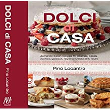 Dolci Di Casa: Authentic Italian Recipes for Pastries, Cakes, Cookies, Gateaux, Regional Breads and More