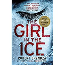 The Girl in the Ice: A gripping serial killer thriller (Detective Erika Foster, Band 1)