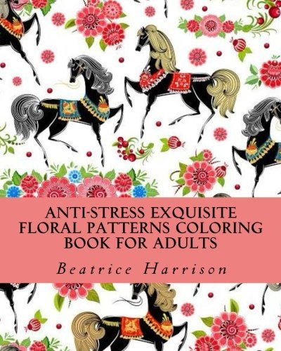 Anti-Stress Exquisite Floral Patterns Coloring Book For Adults (Adult Coloring Books) by Beatrice Harrison (2016-01-22)