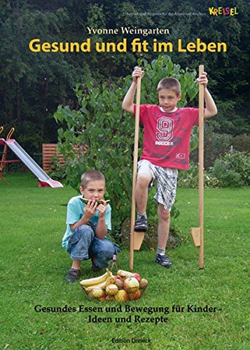 Gesund und fit im Leben: Gesundes Essen und Bewegung für Kinder – Ideen und Rezepte (Kreisel)