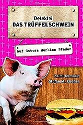 Das Trüffelschwein: auf Gottes dunklen Pfaden