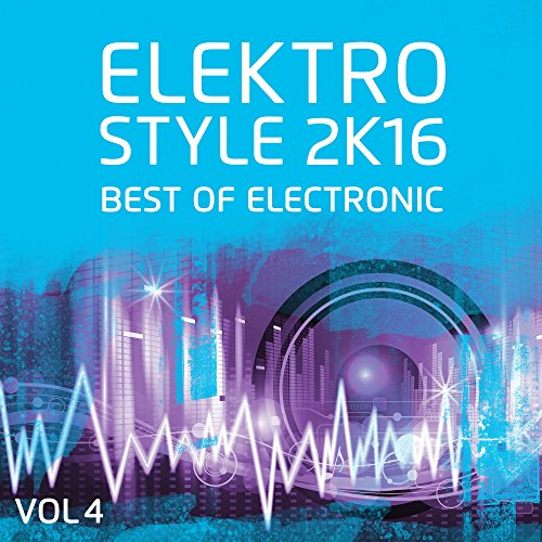 Elektro Style 2K16 - Best Of Electronic & Deep House [Explicit]