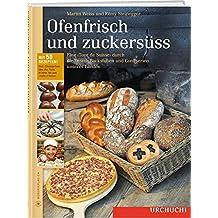 Ofenfrisch und zuckersüss!: Eine Tour de Suisse durch die besten Backstuben Confiserien Mit über 50 Rezepten vom Speckkuchen bis zum Grand-Cru-Praliné