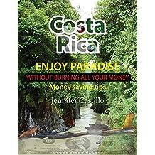Costa Rica: Enjoy paradise without burning all your money: Money saving tips (savings, living in costa rica, saving money) (English Edition)