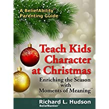 Teach Kids Character at Christmas: Enriching the Season with Moments of Meaning (A BeliefAbility Parenting Guide Book 1) (English Edition)