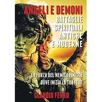 Angeli E Demoni: Battaglie Spirituali Antiche E Moderne