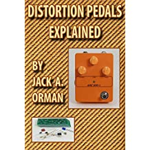 Distortion Pedals Explained: Fuzz, Overdrive and Distortion Secrets Revealed (English Edition)
