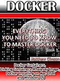 DOCKER: Everything You Need to Know to Master Docker (Docker Containers, Linking Containers, Whalesay Image, Docker Installing on Mac OS X and Windows OS) (Programming is Easy Book 7)