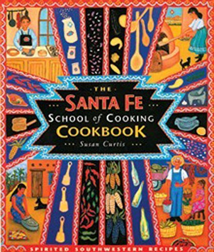The Santa Fe School of Cooking Cookbook by Curtis, Susan D., Curtis, Susan (1998) Paperback