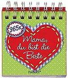 365 x Mama, du bist die Beste