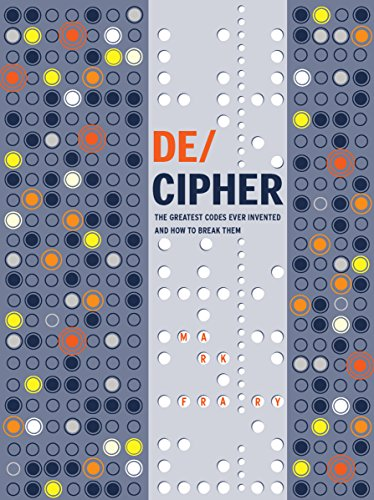 DE/CIPHER : The Greatest Codes Ever Invented and How to Break Them par Mark Frary