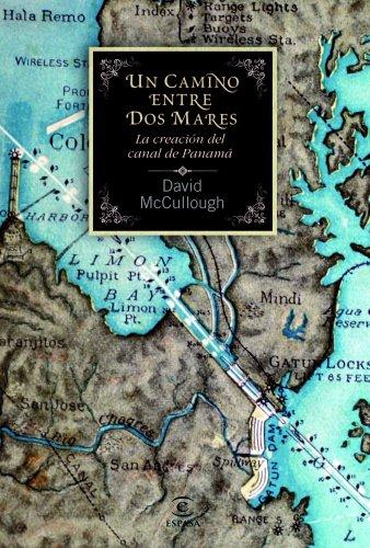 Un camino entre dos mares. La creación del Canal de Panamá (F. COLECCION) por David McCullough