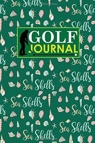 Golf Journal: Golf Clubs Yardage Chart, Golf Score Pad, Golf Log, Golf Yardage Paper, Cute Sea Shells Cover: Volume 76 (Golf Journals) por Rogue Plus Publishing