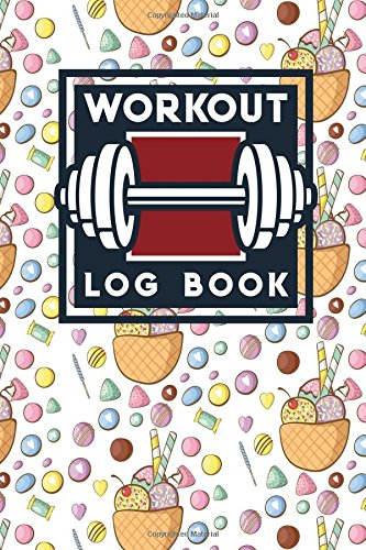 Workout Log Book: Bodybuilding Workout Book, Simple Workout Journal, Fitness Logbook, Workout Log Sheet, Cute Ice Cream & Lollipop Cover (Workout Log Books)