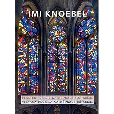 Imi Knoebel: Fenster für die Kathedrale von Reims Vitraux pour la cathérale de Reims