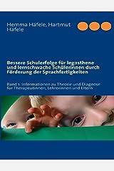 Bessere Schulerfolge für legasthene und lernschwache Schülerinnen durch Förderung der Sprachfertigkeiten: Band 1: Informationen zu Theorie und Diagnose für Therapeutinnen, Lehrerinnen und Eltern Taschenbuch