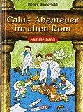 Caius' Abenteuer im alten Rom. Sammelband (Caius ist ein Dummkopf/Caius geht ein Licht auf/Caius in der Klemme)