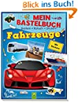 Mein Bastelbuch Fahrzeuge: Basteln -...
