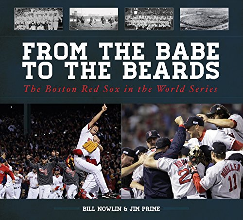 From the Babe to the Beards: The Boston Red Sox in the World Series por Bill Nowlin