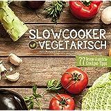 Slowcooker vegetarisch: Fleischlos kochen mit dem Crockpot - 77 Rezepte, Tipps & Tricks: Fleischlos kochen mit dem…