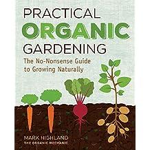 Practical Organic Gardening: The No-Nonsense Guide to Growing Naturally
