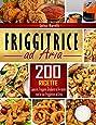 Friggitrice ad aria: 200+ Ricette sane, facili & veloci per cuocere, friggere, grigliare ed arrostire con la tua Friggitrice ad Aria. Inclusi consigli ed accorgimenti per il Perfetto Utilizzo