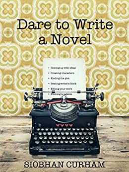 Dare to Write a Novel by [Curham, Siobhan]
