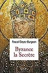 Byzance la secrète par Dayez-Burgeon