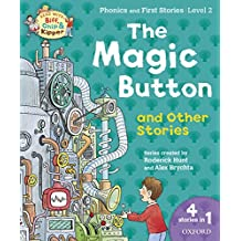 Oxford Reading Tree Read with Biff Chip & Kipper: the Magic Button and Other Stories, Level 2 Phonics and First Stories (English Edition)