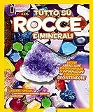 Tutto su rocce e minerali. Ediz. a colori