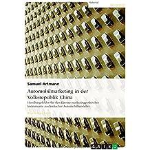 Automobilmarketing in der Volksrepublik China: Handlungsfelder für den Einsatz marketingpolitischer Instrumente ausländischer Automobilhersteller