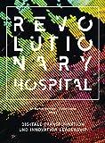 Revolutionary Hospital: Digitale Transformation und Innovation Leadership