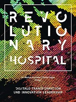 Revolutionary Hospital: Digitale Transformation und Innovation Leadership von [Horneber, Dr. Markus, Deges, Stefan]