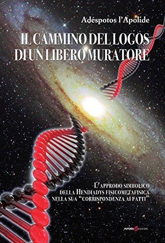 Il cammino del Logos di un Libero Muratore: L'approdo simbolico della Hendiadys fisicometafisica nella sua 'corrispondenza ai fatti