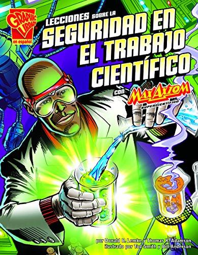 Lecciones Sobre La Seguridad En El Trabajo Científico Con Max Axiom, Supercientífic (Graphic Library en espanol, Ciencia Grafica) por Donald B. Lemke